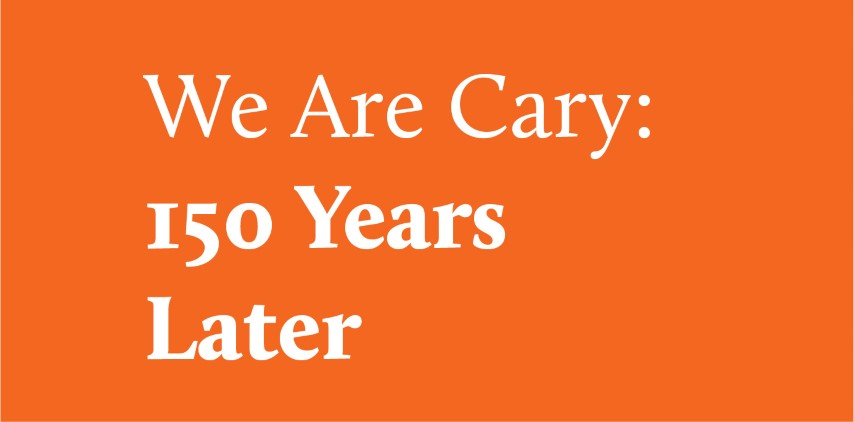 We Are Cary: 150 Years Later